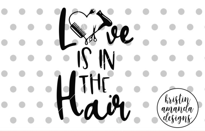 Love Is In The Hair Hairdresser Svg Dxf Eps Png Cut File Cricut