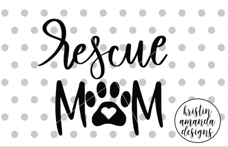 Rescue Mom Dog Svg Dxf Eps Png Cut File Cricut Silhouette By