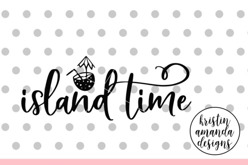 Free Island Time Summer SVG DXF EPS PNG Cut File • Cricut