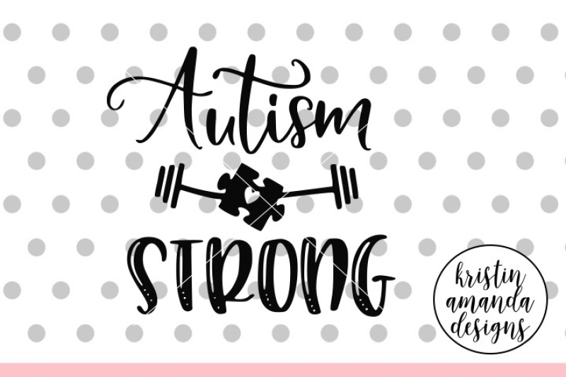 Autism Strong Svg Dxf Eps Png Cut File Cricut Silhouette By