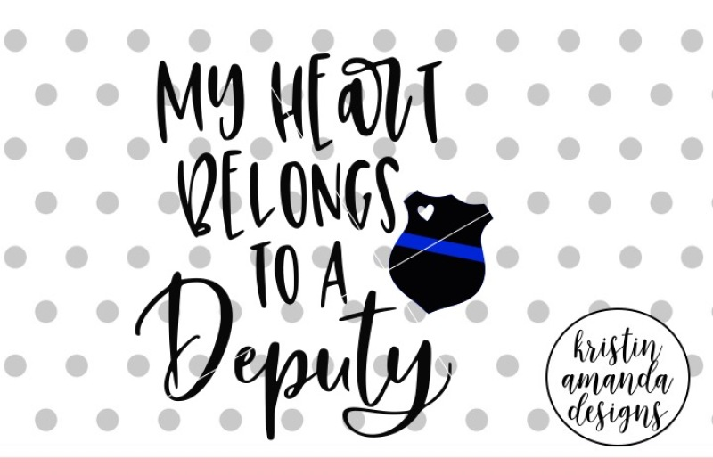My Heart Belongs To A Deputy Svg Dxf Eps Png Cut File Cricut