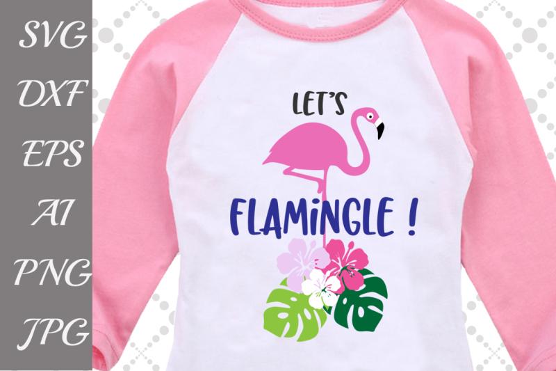 Let S Flamingle Svg Flamingo Svg Tropical Leaves Svg Design Free Downloads Free Svg Files