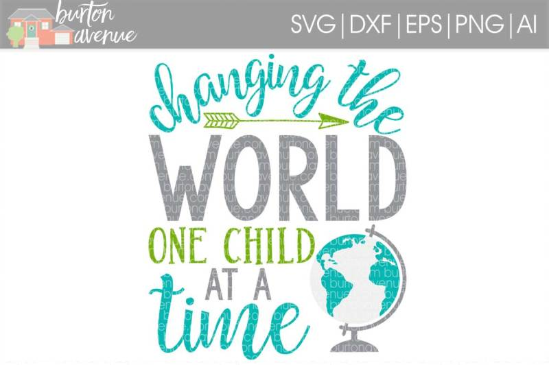 Changing The World One Child At A Time Svg Cut File By Burton
