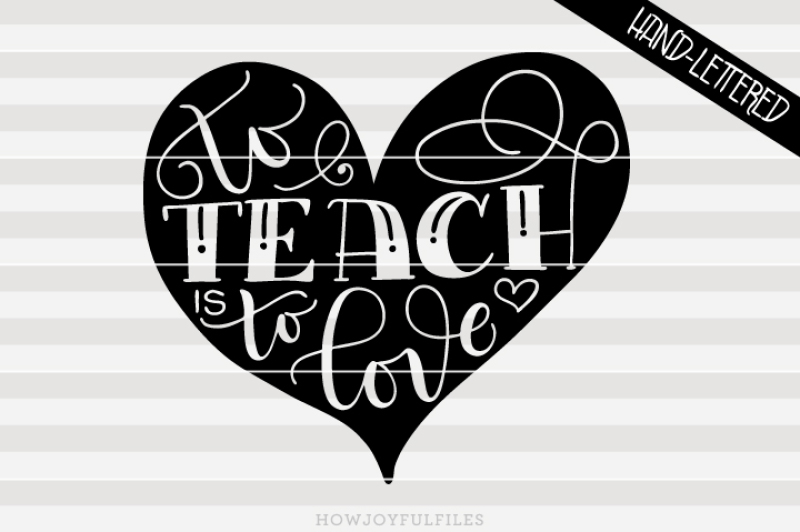 To Teach Is To Love Svg Pdf Dxf Hand Drawn Lettered Cut