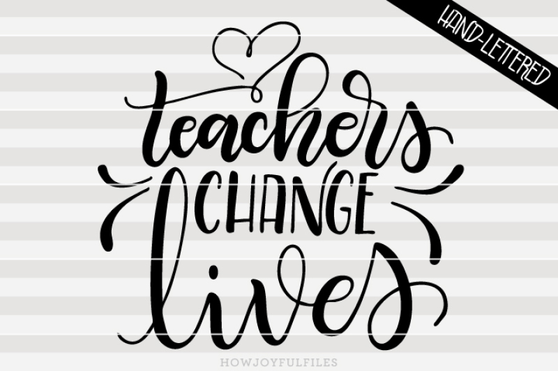 Teachers Change Lives Hand Drawn Lettered Cut File By Howjoyful