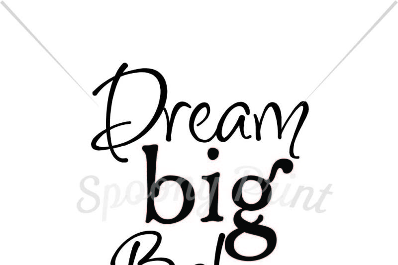 Free Dream big baby Printable Crafter File - Free SVG Quotes ...