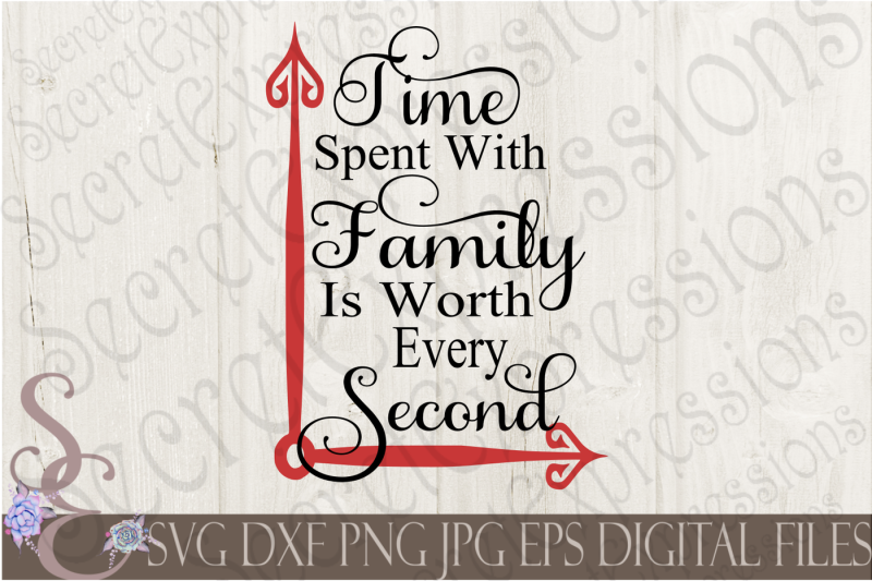 Free Time Spent With Family Is Worth Every Second Svg Crafter File Download Free Svg Files Doctor