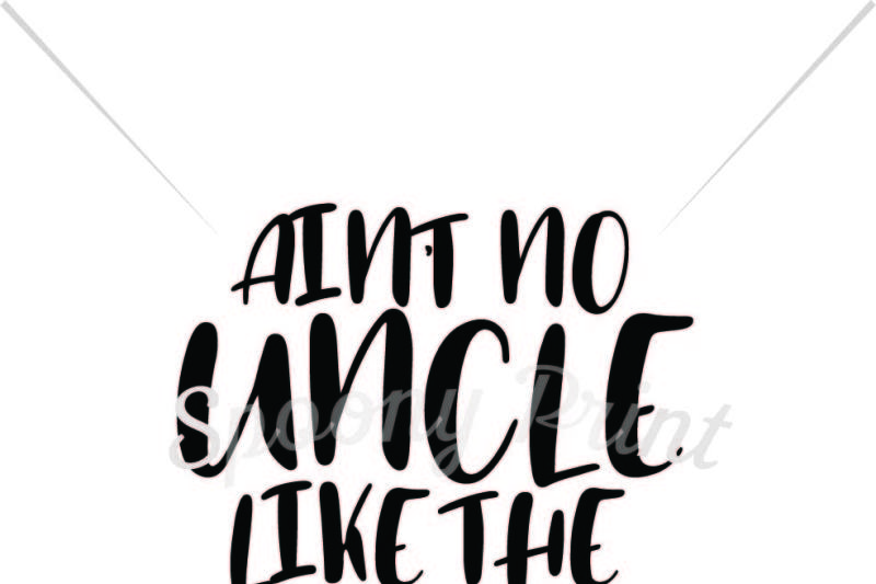 Free Ain T No Uncle Like The One I Got Printable Crafter File Free Svg Cut Files Cricut Silhouette
