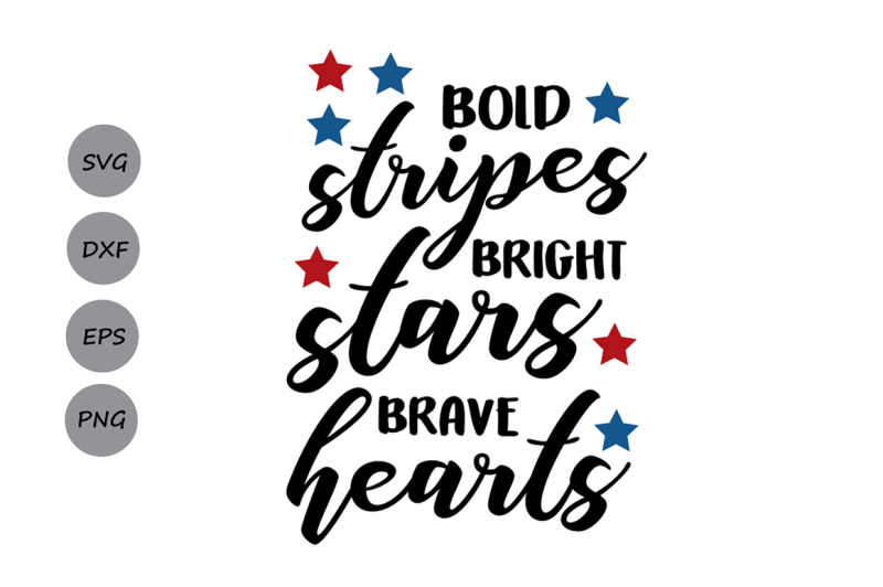 Free Bold Stripes Bright Stars Brave Hearts Svg Fourth Of July Svg Crafter File