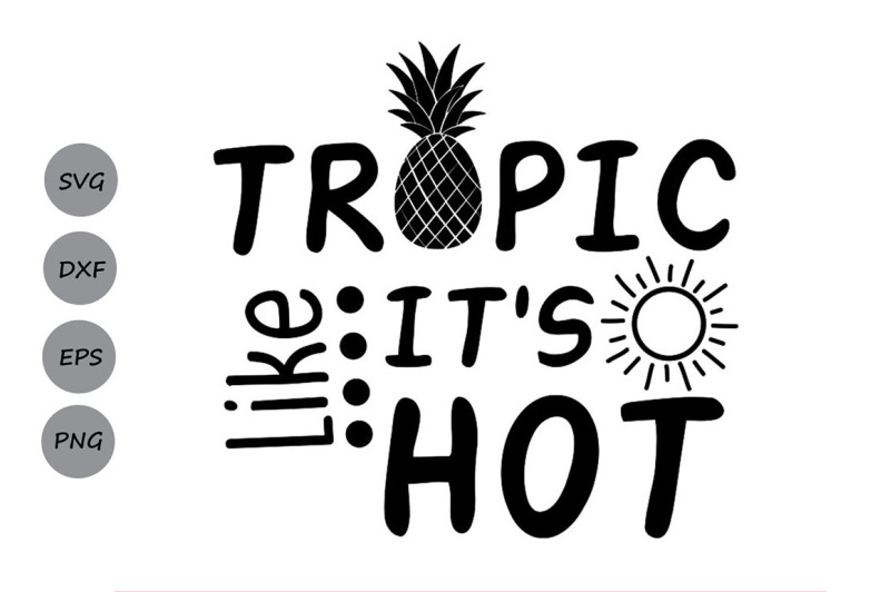Tropic Like It S Hot Svg Summer Svg Pineapple Svg Beach Svg By