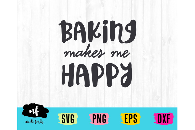 Baking Makes Me Happy Svg Cut File By Nicole Forbes Designs