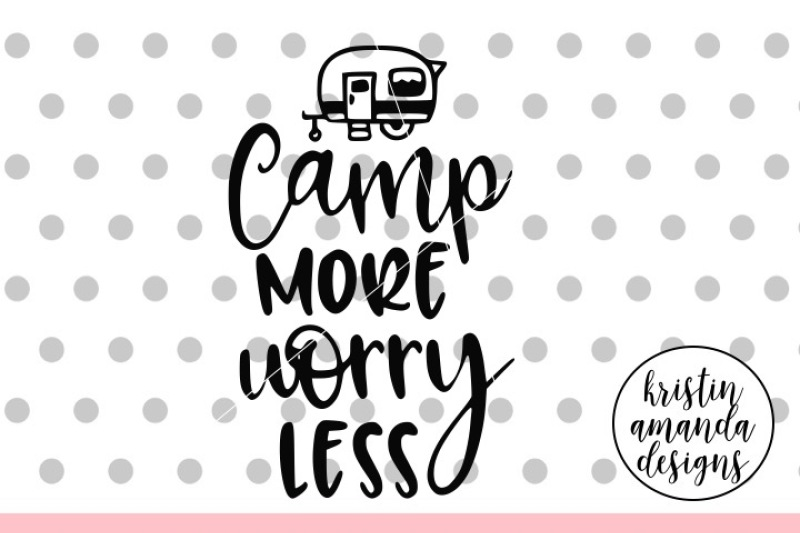 Camp More Worry Less Svg Dxf Eps Png Cut File Cricut
