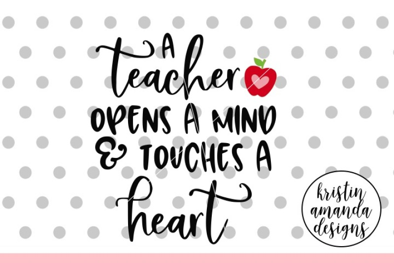 A Teacher Opens A Heart And Touches A Mind Svg Dxf Eps Png Cut
