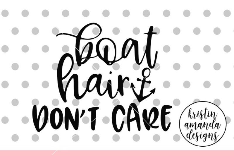 Boat Hair Don T Care Svg Dxf Eps Png Cut File Cricut
