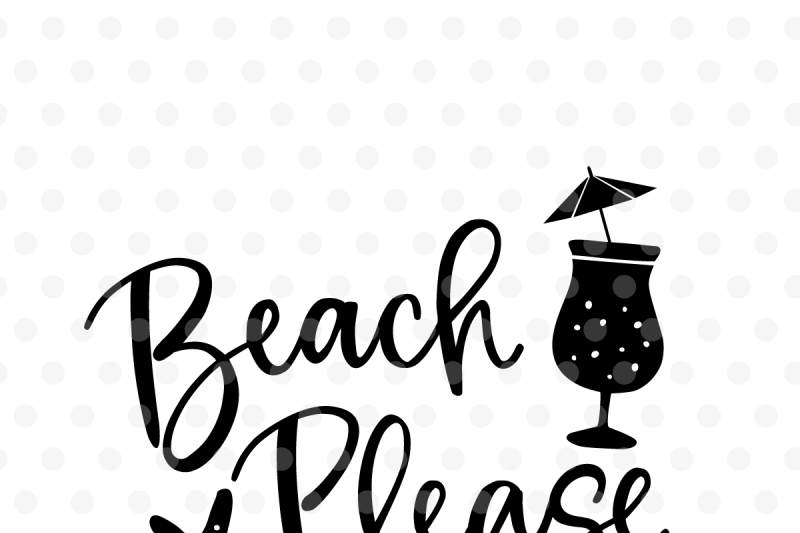 Free Beach Please SVG, EPS, PNG, DXF Crafter File - Download