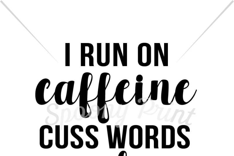 Free I Run On Caffeine Cuss Word Chaos Crafter File All Svg Cut Files For Cut