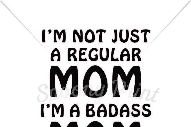 Free I M Not A Regular Mom I M A Badass Mom Crafter File Free Svg Cut Files