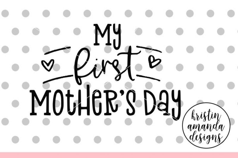 My First Mother S Day Svg Dxf Eps Png Cut File Cricut