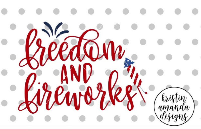 Freedom And Fireworks 4th Of July Svg Dxf Eps Png Cut File