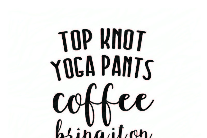 Free Top knot Yoga Pants Coffee Bring it on Crafter File ...
