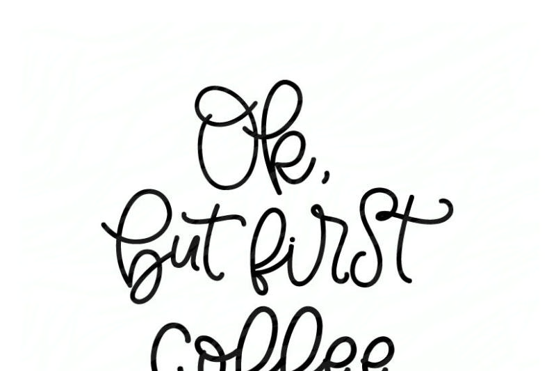 Free Ok But First Coffee Crafter File All Free Svg Cut Files