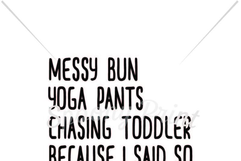 Messy bun yoga pants chasing toddler Design - Free SVG ...