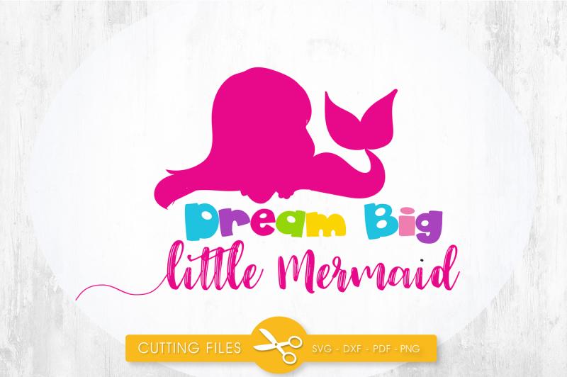 Dream Big Little Mermaid Svg Png Eps Dxf Cut File Design Download Free 325465748 Svg Cut Files