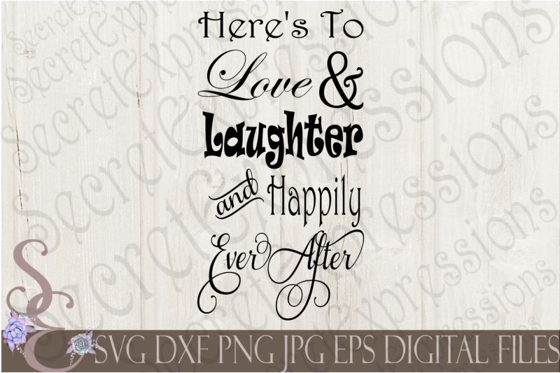 Free Here S To Love Laughter And Happily Ever After Svg 255850 Best Free Svg Cut Files