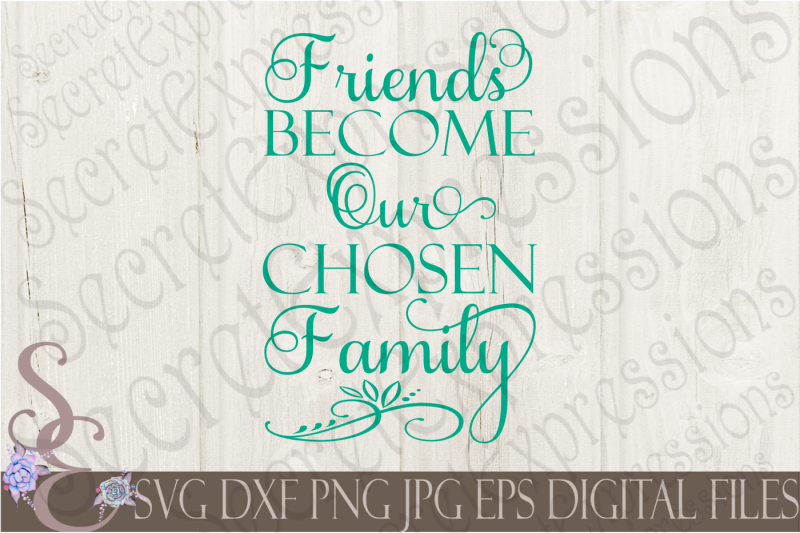 Friends Become Our Chosen Family By Secretexpressionssvg