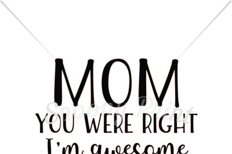 Mom You Were Right I M Awesome Scalable Vector Graphics Design Icons Svg File New