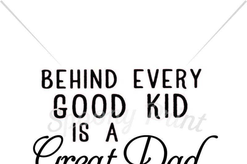 Behind Every Good Kid Is A Great Dad Design Svg Files Vector
