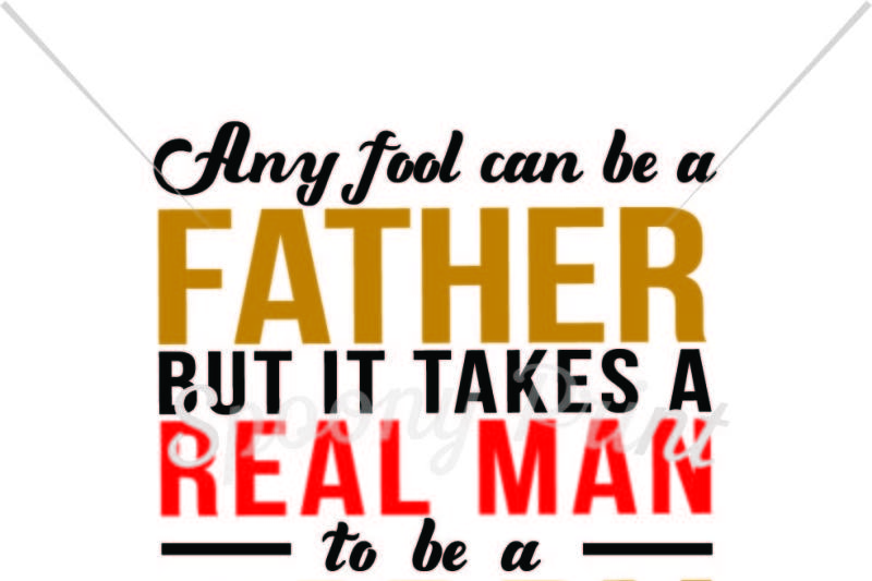 Free It Takes A Real Man To Be A Father Crafter File Free Svg Cut