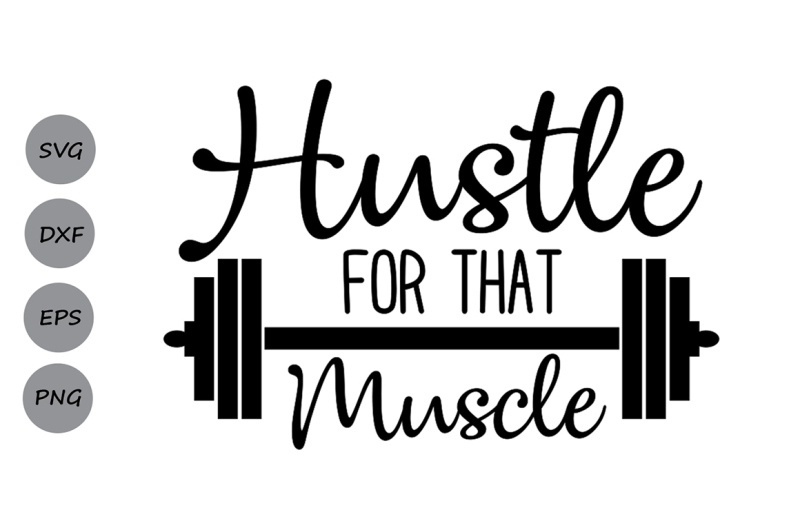 Free Hustle For That Muscle Svg Fitness Svg Workout Svg Gym Svg Crafter File Free Svg Files Svg Icon