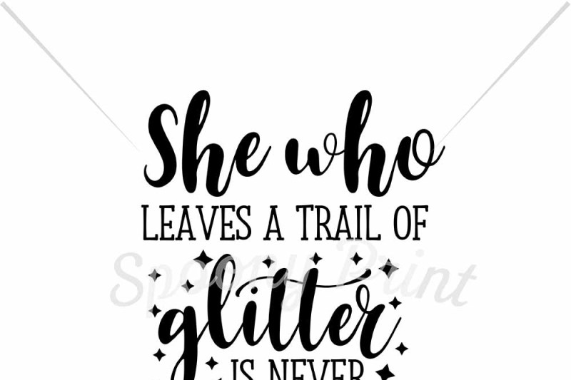 Free She Who Leaves A Trail Of Glitter Is Never Forgotten Crafter File Free Svg Files Free Svg Bundle Downloads