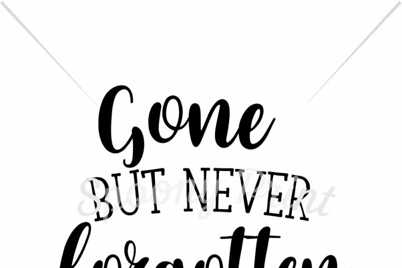 Free Gone But Never Forgotten Crafter File Free Svg Quotes