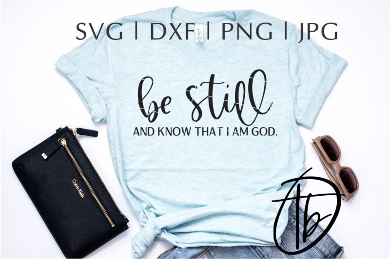 Free Be Still And Know That I Am God Svg Dxf Png Jpeg Crafter File Download Best Free 15200 Svg Cut Files For Cricut Silhouette And More