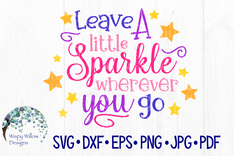 Free Leave A Little Sparkle Wherever You Go Svg Dxf Eps Png Jpg Pdf Svg 255850 Best Free Svg Cut Files