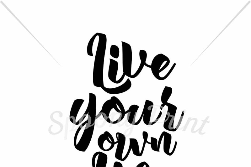 Live Your Own Life By Spoonyprint Thehungryjpeg Com