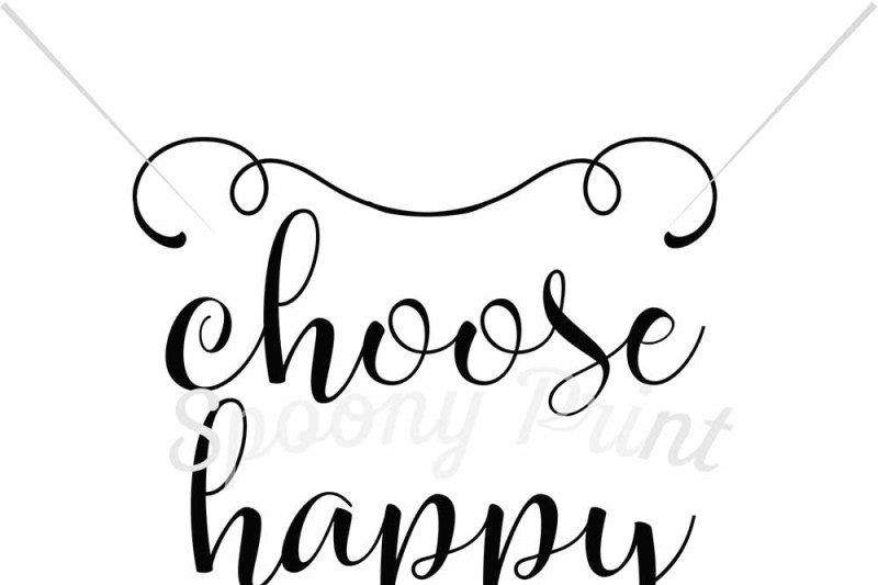 Choose Happy By Spoonyprint Thehungryjpeg Com