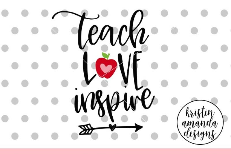 Teach Love Inspire Svg Dxf Eps Png Cut File Cricut Silhouette
