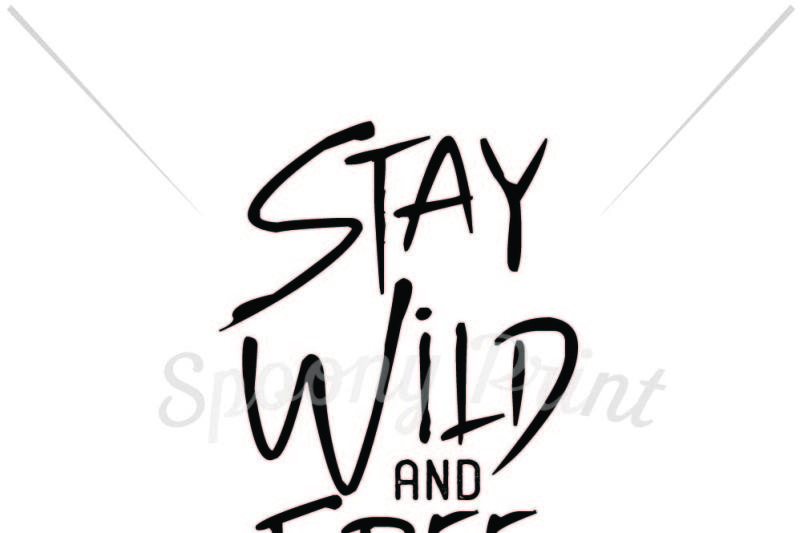 Stay Wild And Free By Spoonyprint Thehungryjpeg Com