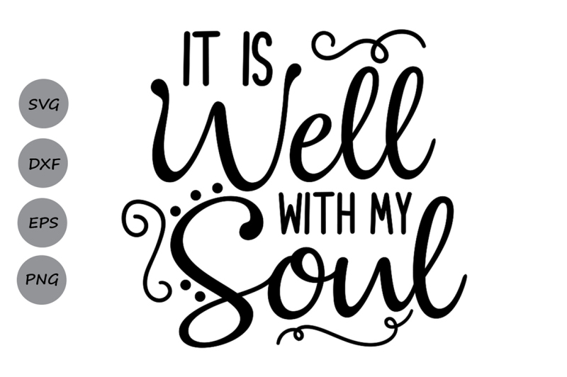 Free It Is Well With My Soul Svg Christian Svg Bible Verse Svg Religious Crafter File Download Best Free 16400 Svg Cut Files For Cricut Silhouette And More