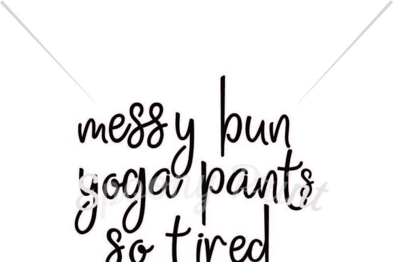 messy bun yoga pants so tired mom life Scalable Vector ...