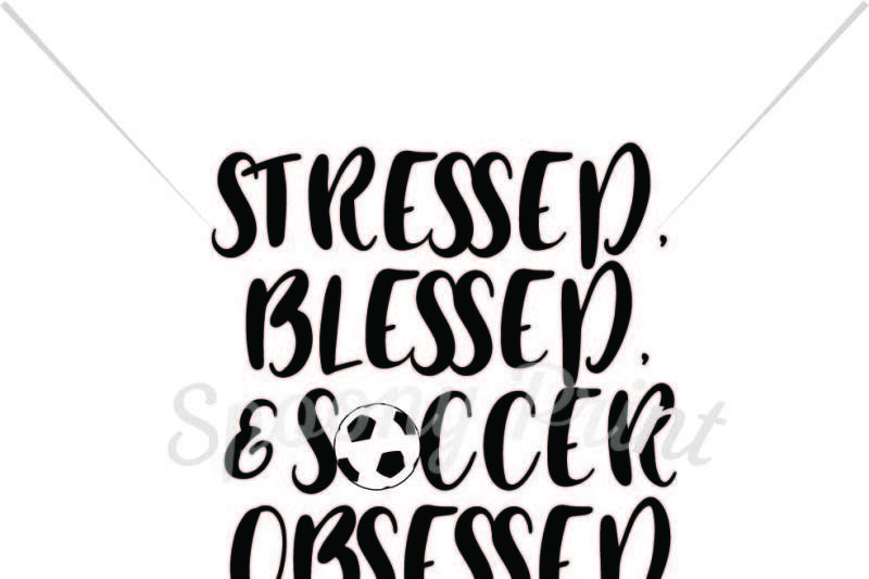 Stressed Blessed Soccer Obsessed By Spoonyprint