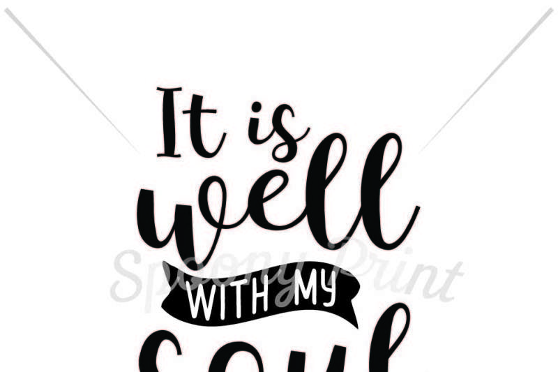 Free It Is Well With My Soul Crafter File Download Free Svg Cut Files