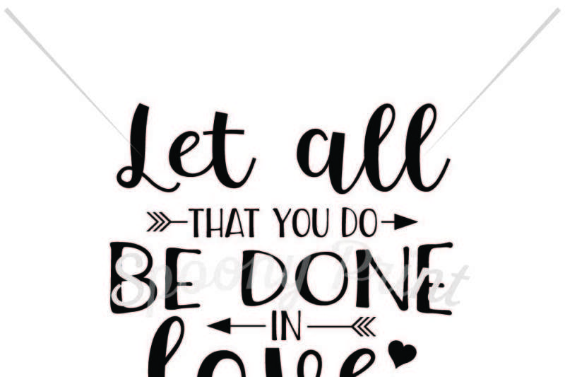 Let All That You Do Be Done In Love By Spoonyprint Thehungryjpeg Com