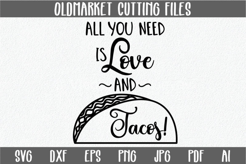 Free All You Need Is Love And Tacos Svg Cut File Png Dxf Crafter File Free 89865663 Svg Cut Files