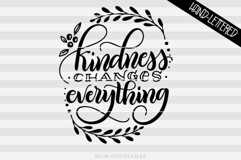 Kindness Changes Everything Hand Drawn Lettered Cut File By