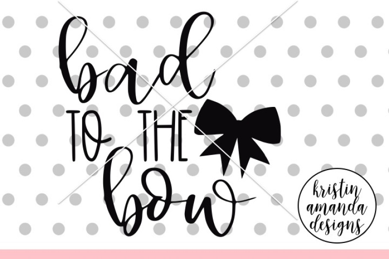 Bad To The Bow Svg Dxf Eps Png Cut File Cricut Silhouette By
