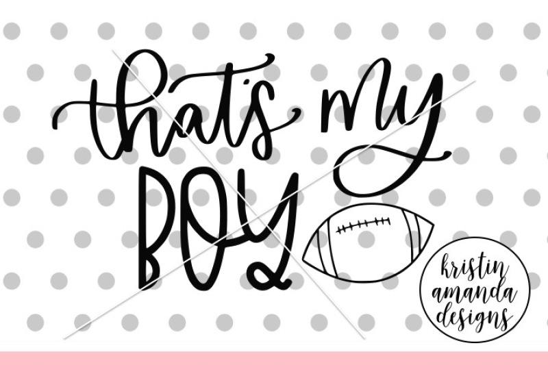 That S My Boy Football Svg Dxf Eps Png Cut File Cricut Silhouette By Kristin Amanda Designs Svg Cut Files Thehungryjpeg Com